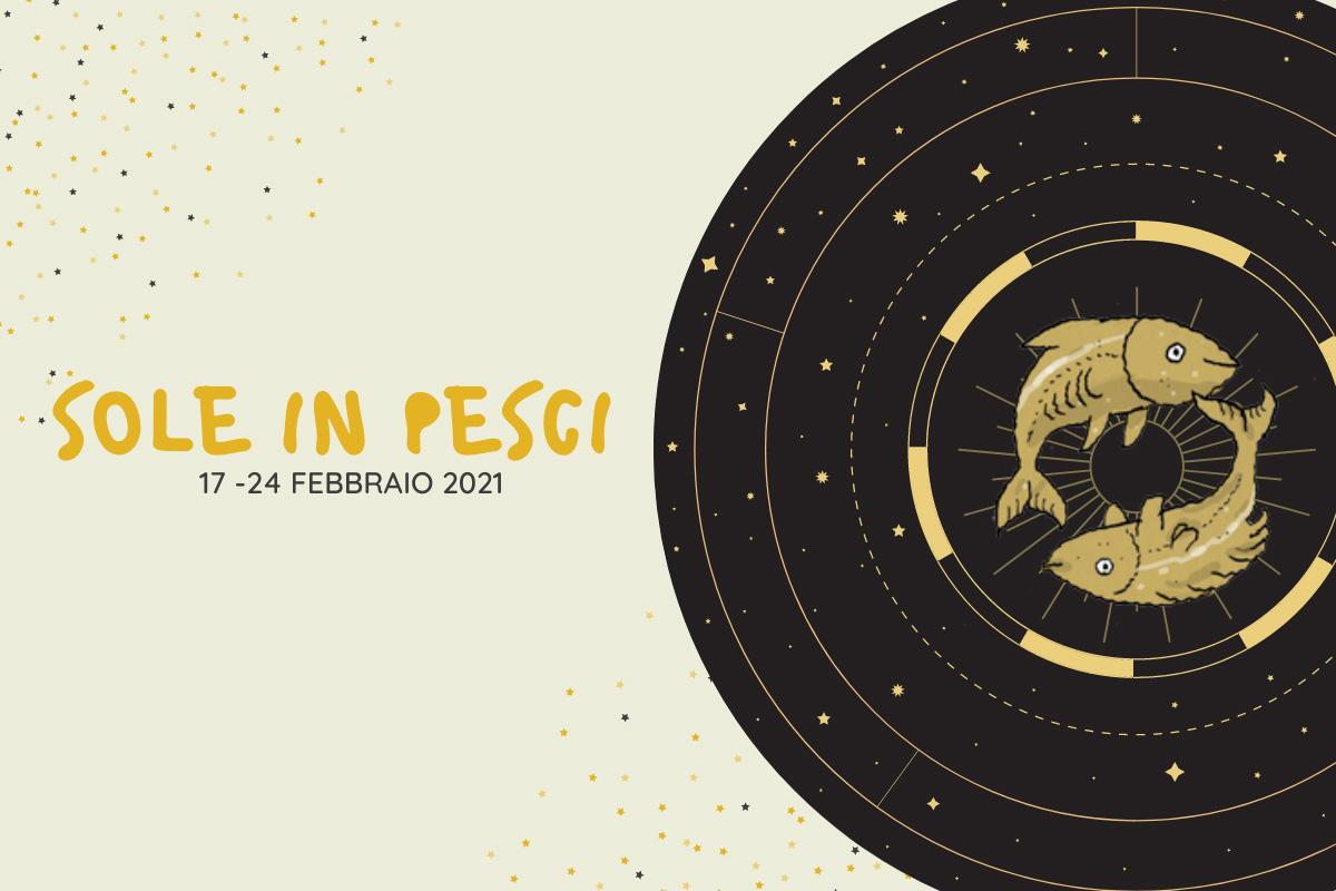 oroscopo 17-24 febbraio 2021 - Sole in Pesci