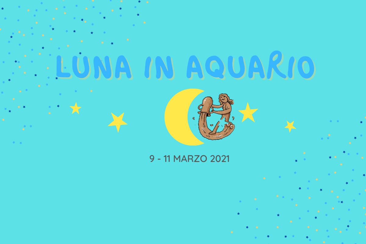 9 - 11 marzo 2021 oroscopo luna aquario
